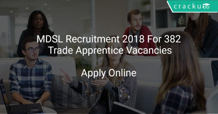 MDSL Recruitment 2018 Apply Online For 382 Trade Apprentice Vacancies