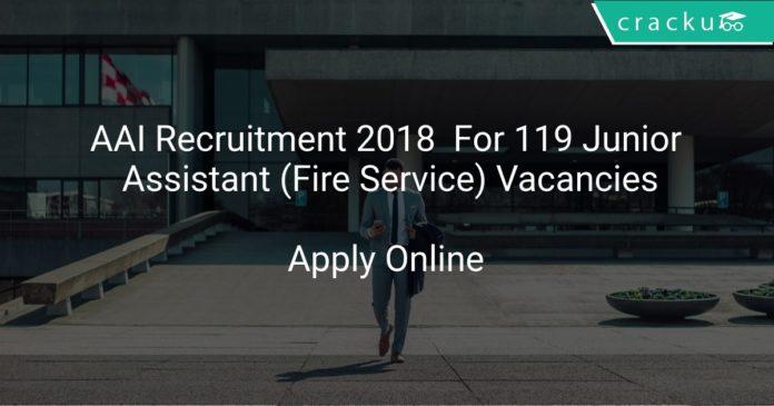 AAI Recruitment 2018 Apply Online For 119 Junior Assistant (Fire Service) Vacancies