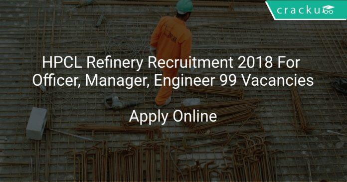 HPCL Refinery Recruitment 2018 Apply Online For 99 Vacancies