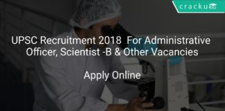 UPSC Recruitment 2018 Apply Online For Administrative Officer, Scientist -B & Other Vacancies