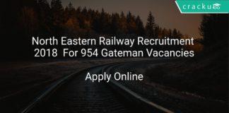 North Eastern Railway Recruitment 2018 Apply Online For 954 Gateman Vacancies