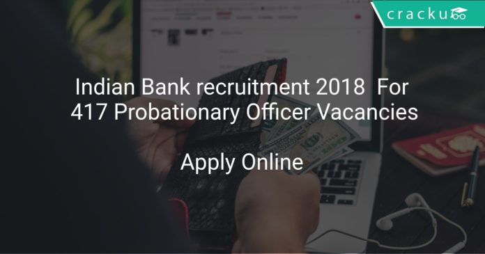 Indian Bank recruitment 2018 Apply Online For 417 Probationary Officer Vacancies