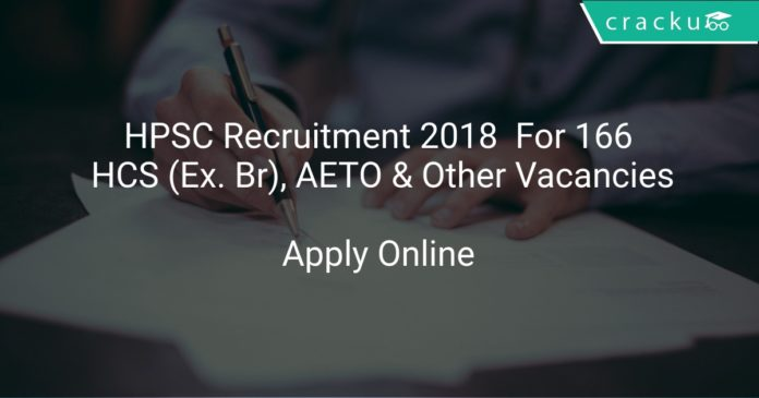 HPSC Recruitment 2018 Apply Online For 166 HCS (Ex. Br), AETO & Other Vacancies