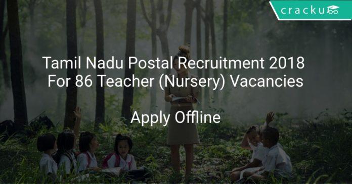 Tamil Nadu Postal Recruitment 2018 Apply Offline For 86 Teacher (Nursery) Vacancies