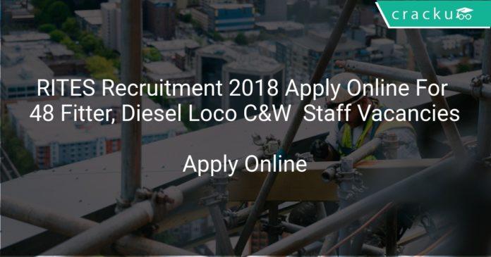 RITES Recruitment 2018 Apply Online For Fitter, Diesel Loco C&W Maintenance Staff Vacancies