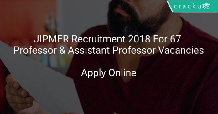 JIPMER Recruitment 2018 Apply Online For 67 Professor & Assistant Professor Vacancies