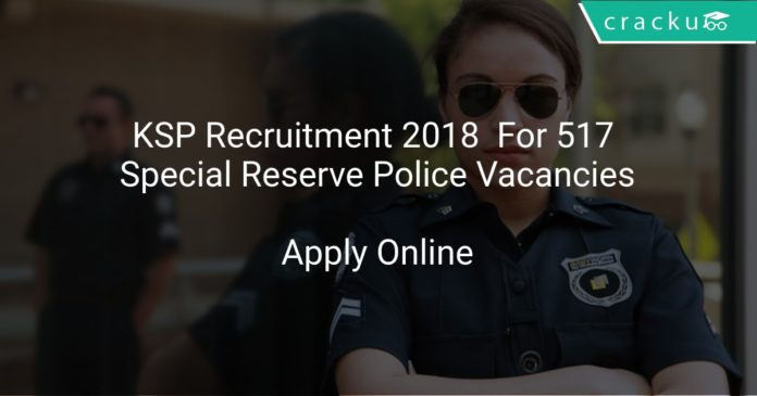KSP Recruitment 2018 Apply Online For 517 Special Reserve Police Vacancies