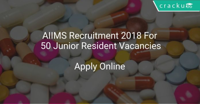 AIIMS Recruitment 2018 Apply Online For 50 Junior Resident Vacancies