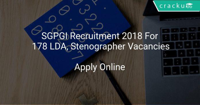 SGPGI Recruitment 2018 Apply Online For 178 LDA, Stenographer Vacancies