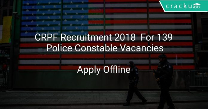 CRPF Recruitment 2018 Apply Online For 139 Police Constable Vacancies