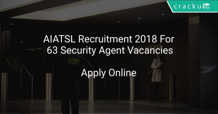 AIATSL Recruitment 2018 Apply Online For 63 Security Agent Vacancies
