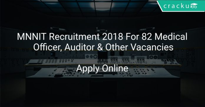MNNIT Recruitment 2018 Apply Online For 82 Medical Officer, Auditor & Other Vacancies