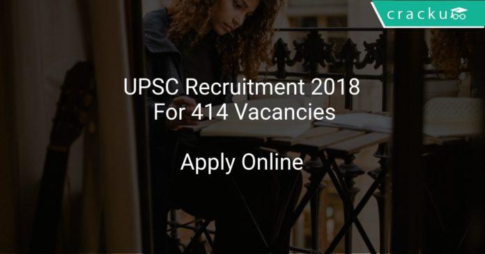 UPSC Recruitment 2018 Apply Online For 414 Vacancies