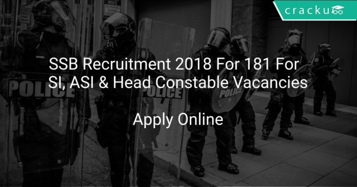 SSB Recruitment 2018 Apply Online For 181 For SI, ASI & Head Constable Vacancies
