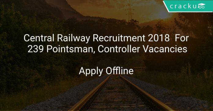 Central Railway Recruitment 2018 Apply Offline For 239 Pointsman, Controller Vacancies