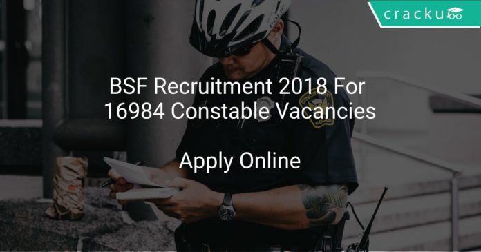 BSF Recruitment 2018 Apply Online For 16984 Constable Vacancies