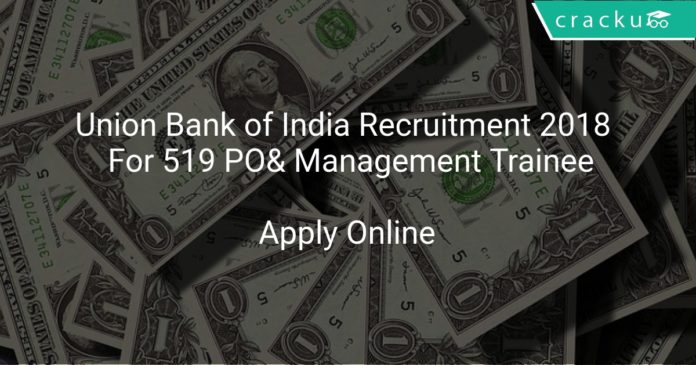 Union Bank of India Recruitment 2018 Apply Online For 519 PO& Management Trainee