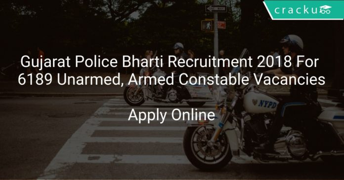 Gujarat Police Bharti Recruitment 2018 Apply Online For 6189 Unarmed Constable, Armed Constable & Other Vacancies