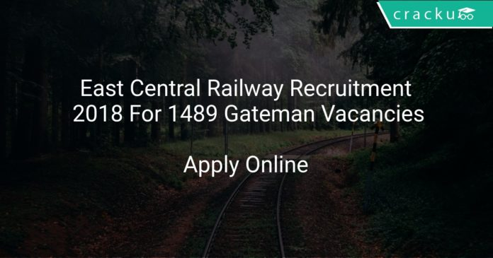 East Central Railway Recruitment 2018 Apply Online For 1489 Gateman Vacancies