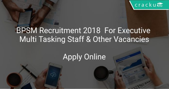 BPSM Recruitment 2018 Apply Online For Executive, Multi Tasking Staff & Other Vacancies
