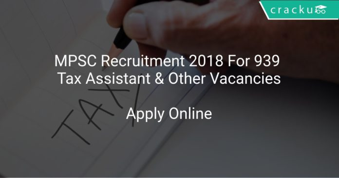 MPSC Recruitment 2018 Apply Online For 939 Tax Assistant & Other Vacancies