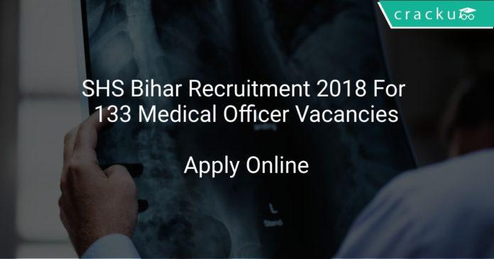 SHS Bihar Recruitment 2018 Apply Online For 133 Medical Officer Vacancies