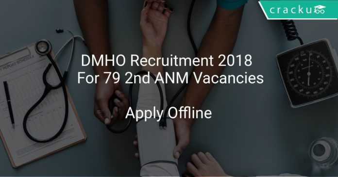 DMHO Recruitment 2018 Apply Offline For 79 2nd ANM Vacancies