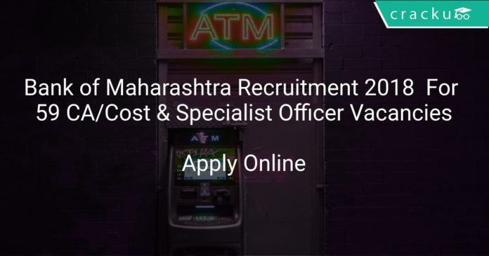 Bank of Maharashtra Recruitment 2018 Apply Online For 59 CA/Cost Management Accounts & Specialist Officer Vacancies