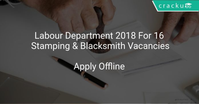 Labour Department 2018 Apply Offline For 16 Stamping & Blacksmith Vacancies