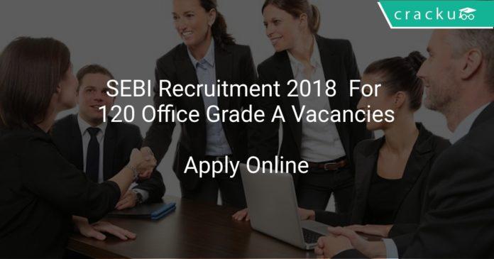 SEBI Recruitment 2018 Apply Online For 120 Office Grade A Vacancies