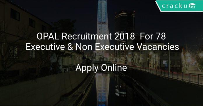 OPAL Recruitment 2018 Apply Online For 78 Executive & Non Executive Vacancies