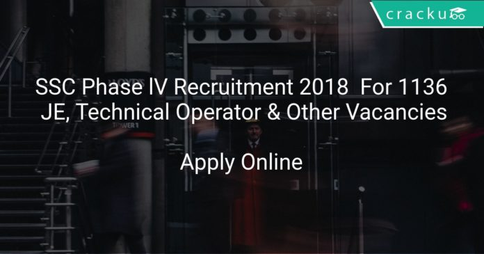 SSC Phase lV Recruitment 2018 Apply Online For 1136 JE, Technical Operator & Other Vacancies