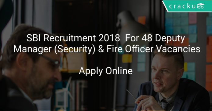 SBI Recruitment 2018 Apply Online For 48 Deputy Manager (Security) & Fire Officer Vacancies