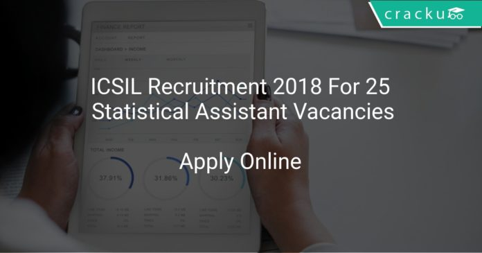 ICSIL Recruitment 2018 Apply Online For 25 Statistical Assistant Vacancies