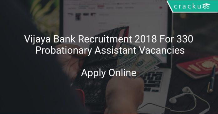 Vijaya Bank Recruitment 2018 Apply Online For 330 Probationary Assistant Vacancies