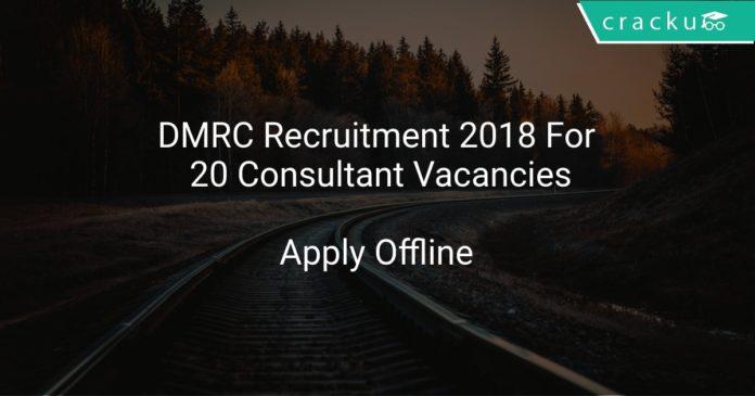 DMRC Recruitment 2018 Apply Offline For 20 Consultant Vacancies