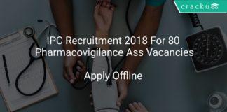 IPC Recruitment 2018 Apply Offline For 80 Pharmacovigilance Associate & Other Vacancies