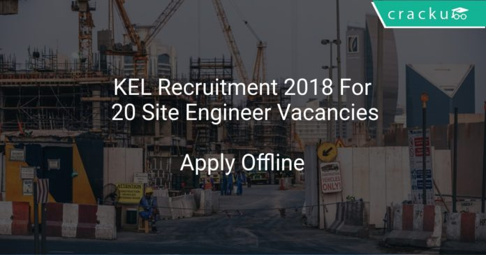 KEL Recruitment 2018 Apply Online For 20 Site Engineer Vacancies