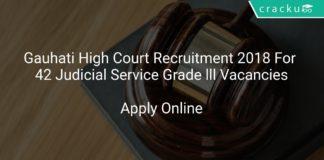 Gauhati High Court Recruitment 2018 Apply Online For 42 Judicial Service Grade lll Vacancies