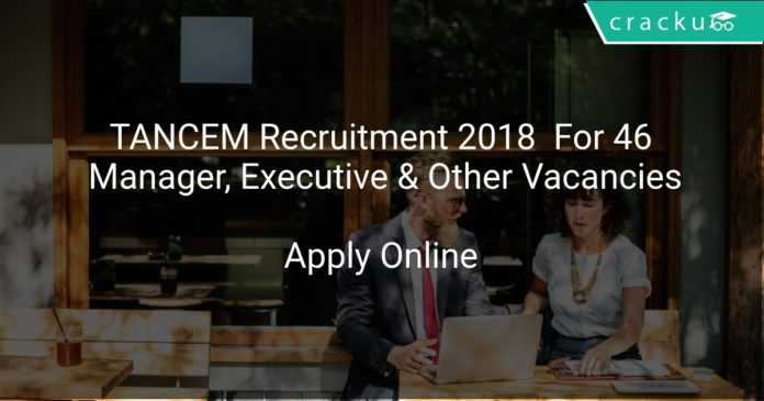 TANCEM Recruitment 2018 Apply Online For 46 Manager, Executive & Other Vacancies