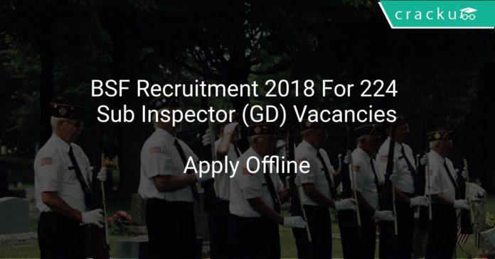 BSF Recruitment 2018 Apply Offline For 224 Sub Inspector (GD) Vacancies
