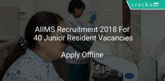 AIIMS Recruitment 2018 Apply Offline For 40 Junior Resident Vacancies