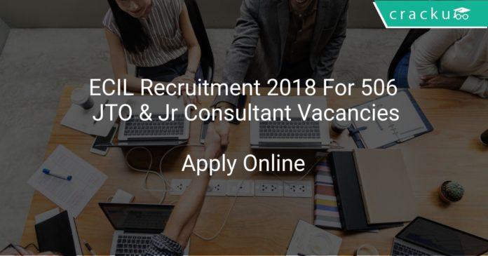 ECIL Recruitment 2018 Apply Online For 506 JTO & Jr Consultant Vacancies