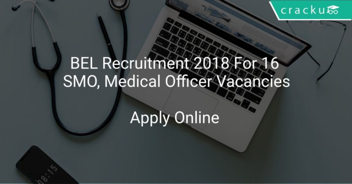 BEL Recruitment 2018 Apply Online For 16 SMO, Medical Officer Vacancies