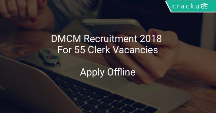 DMCM Recruitment 2018 Apply Offline For 55 Clerk Vacancies