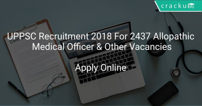 UPPSC Recruitment 2018 Apply Online For 2437 Allopathic Medical Officer & Other Vacancies