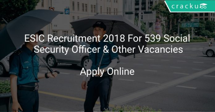ESIC Recruitment 2018 Apply Online For 539 Social Security Officer & Other Vacancies