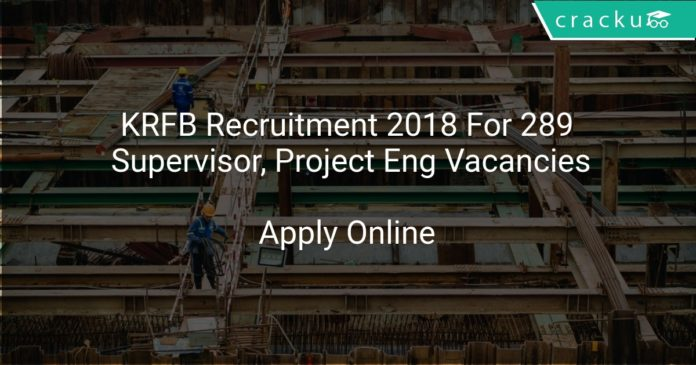 KRFB Recruitment 2018 Apply Online For 289 Supervisor, Project Engineer Vacancies