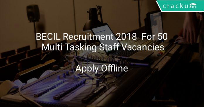 BECIL Recruitment 2018 Apply Offline For 50 Multi Tasking Staff Vacancies