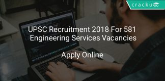 UPSC Recruitment 2018 Apply Online For 581 Engineering Services Vacancies